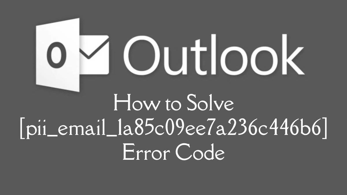 Solution To [pii_email_1a85c09ee7a236c446b6] Error
