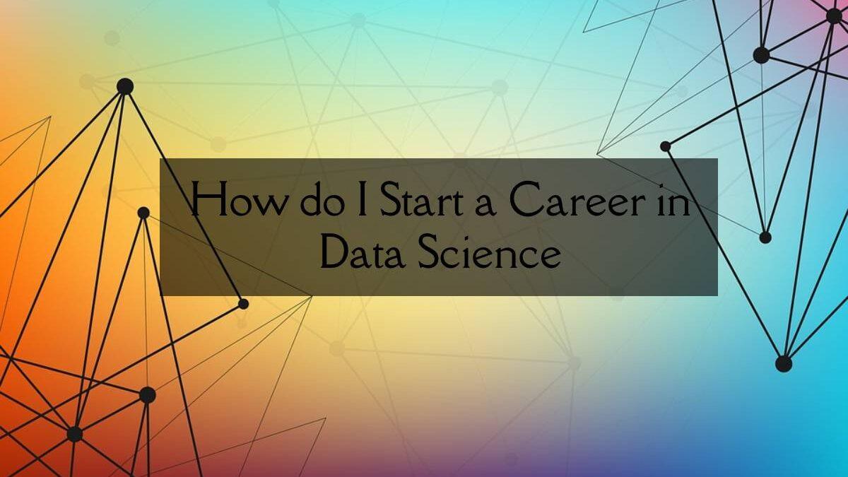 How do I Start a Career in Data Science?