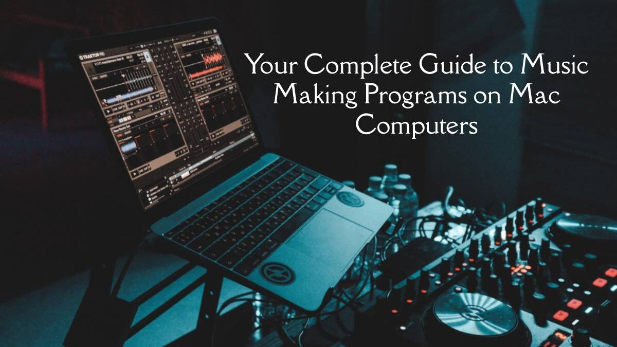 Your Complete Guide to Music Making Programs on Mac Computers