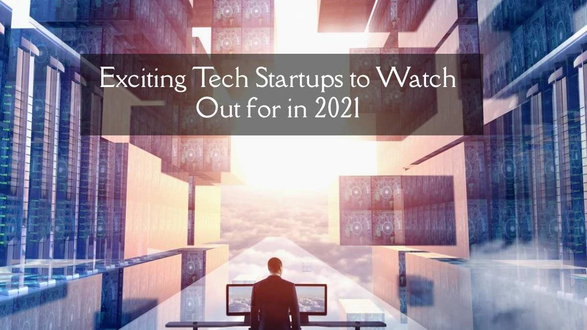 Exciting Tech Startups to Watch Out for in 2021