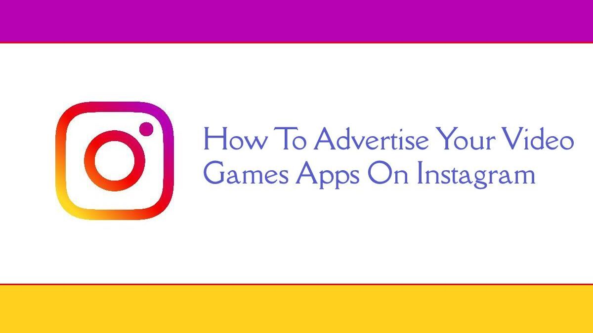How To Advertise Your Video Games Apps On Instagram