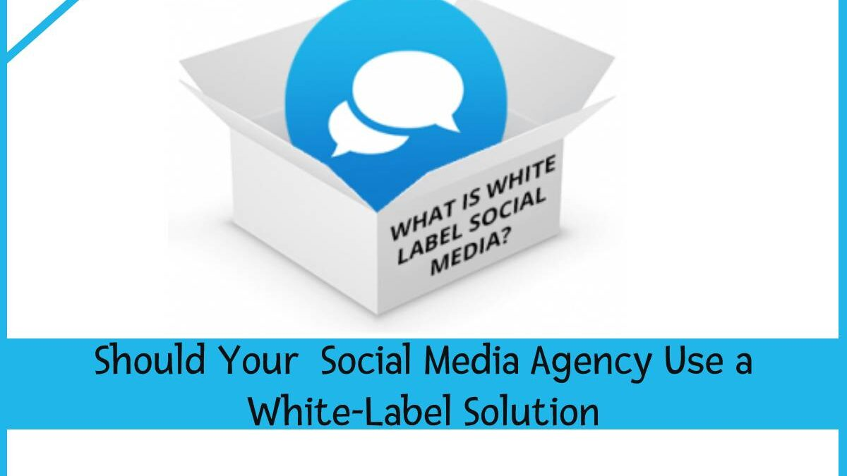 Should Your Social Media Agency Use a White-Label Solution?