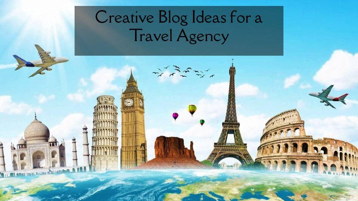 Creative Blog Ideas for a Travel Agency