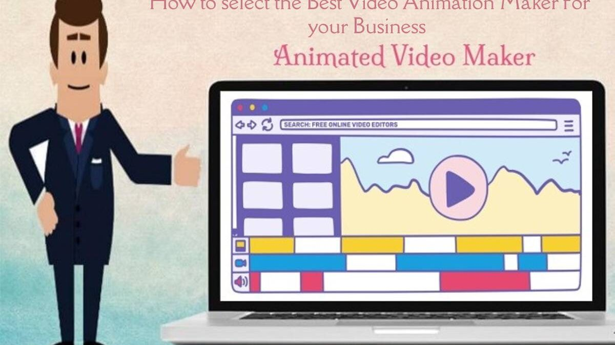 How to select the Best Video Animation Maker for your Business