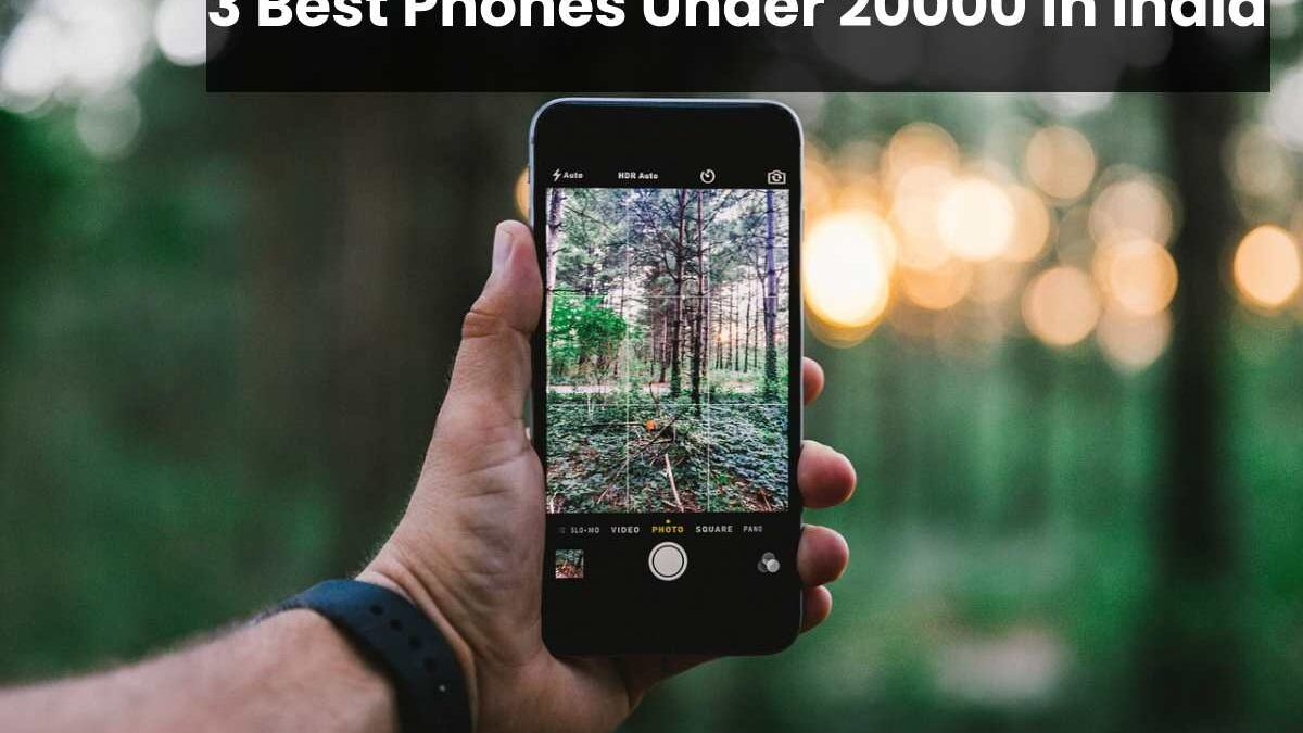 3 Best Phones Under 20000 in India