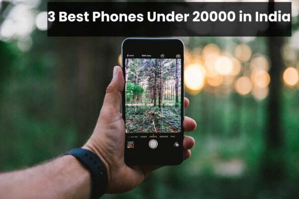 3 Best Phones Under 20000 in India