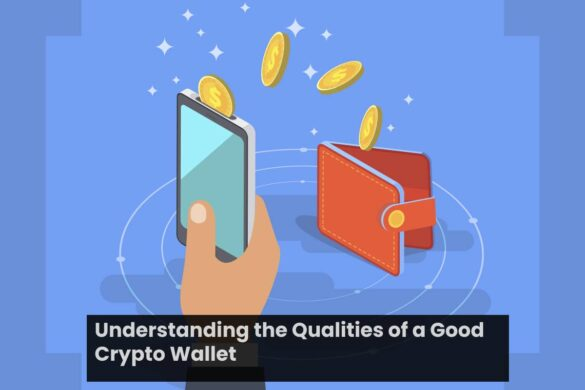 Understanding the Qualities of a Good Crypto Wallet
