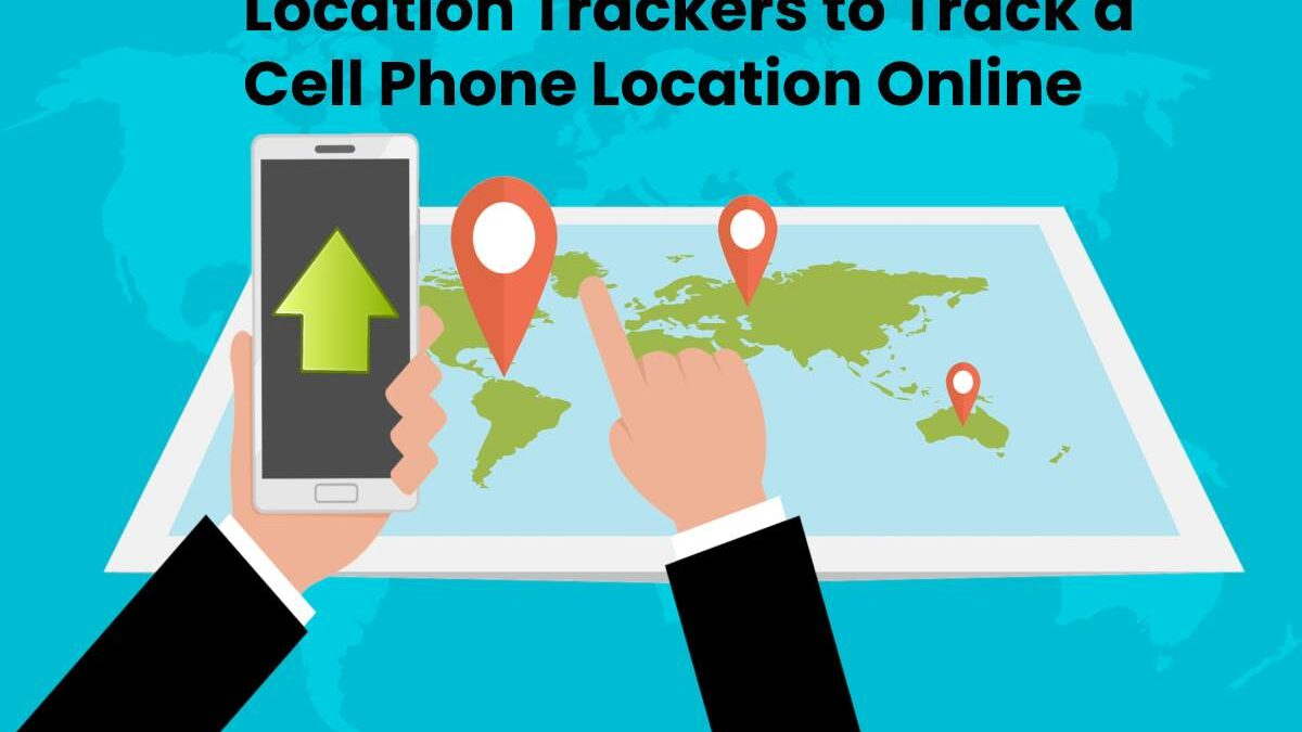 5 Best Location Trackers to Track a Cell Phone Location Online