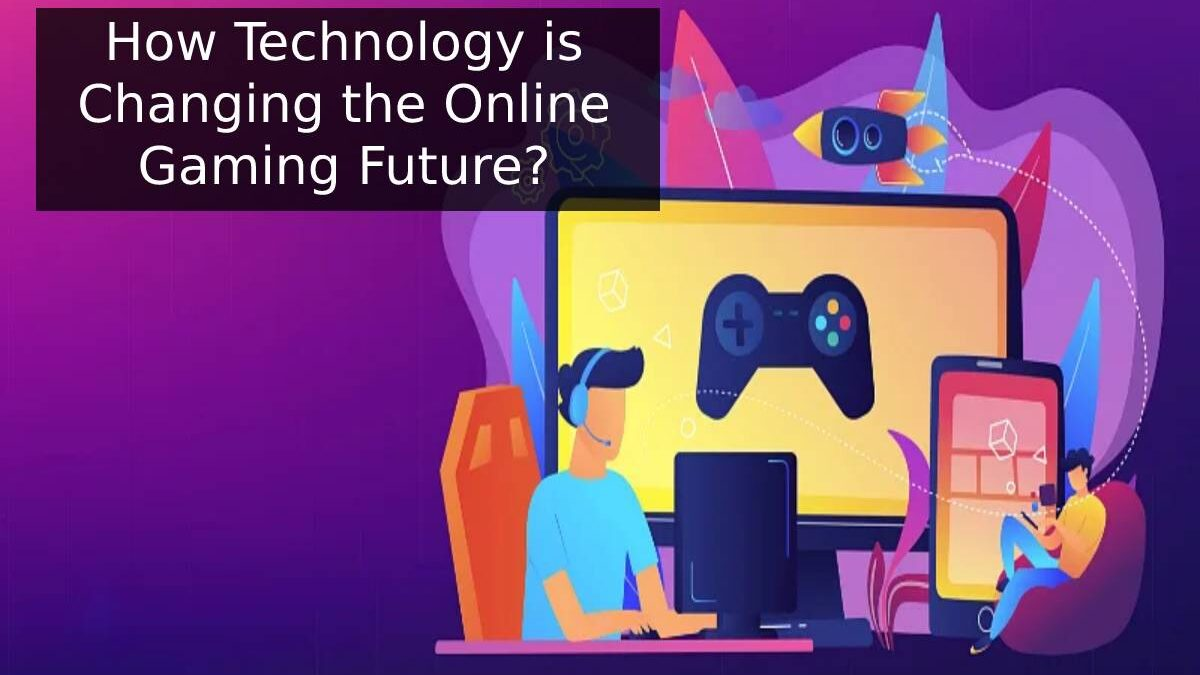 How Technology is Changing the Online Gaming Future?