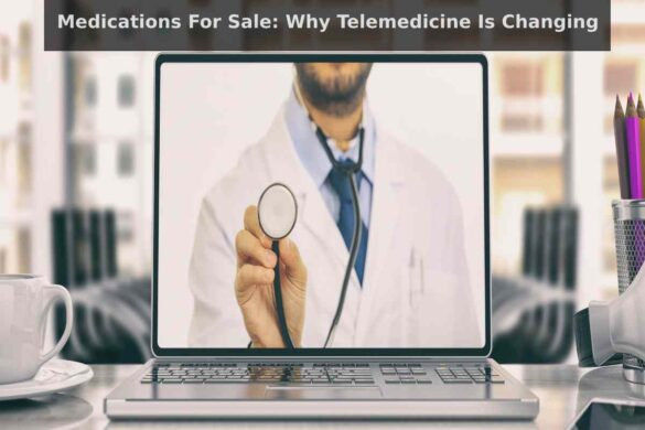Medications For Sale: Why Telemedicine Is Changing