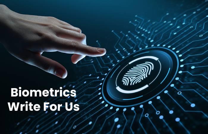 Biometrics Write For Us