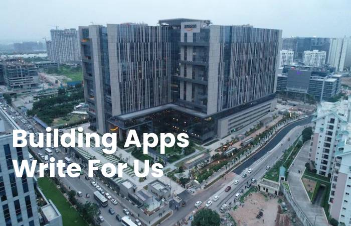 Building Apps Write For Us, Contribute And Submit post