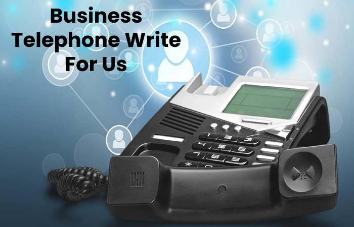 Business Telephone Write For Us, Contribute And Submit post