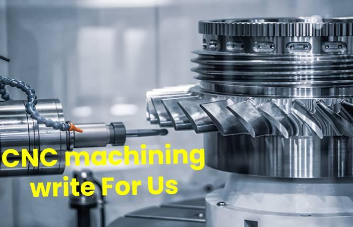 CNC machining write For Us