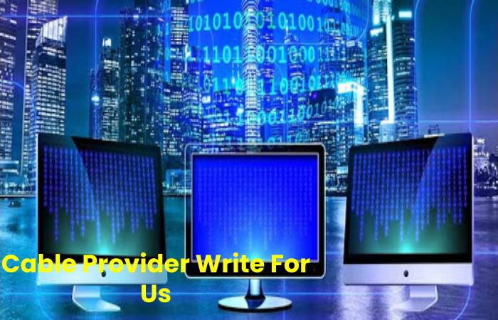 Guidelines for Article Writing –Cable Provider Write for Us