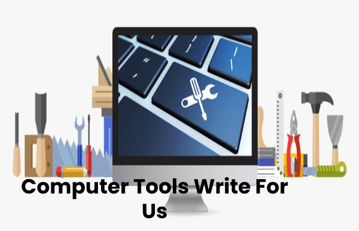 Computer Tools Write For Us