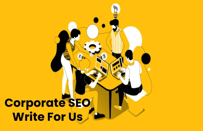 Corporate SEO Write For Us