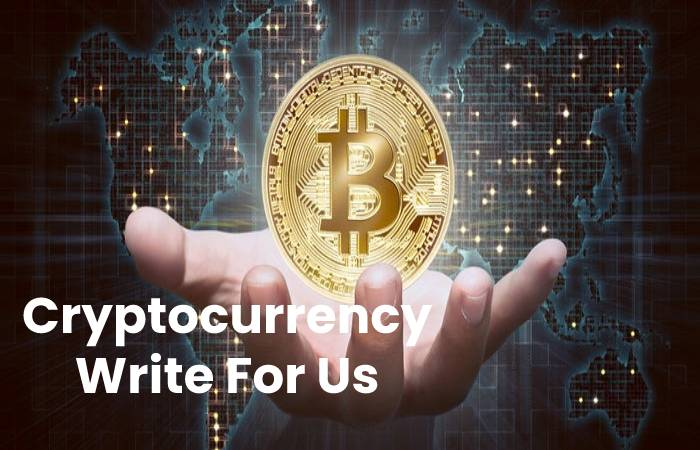 Cryptocurrency Write For Us, Contribute And Submit post