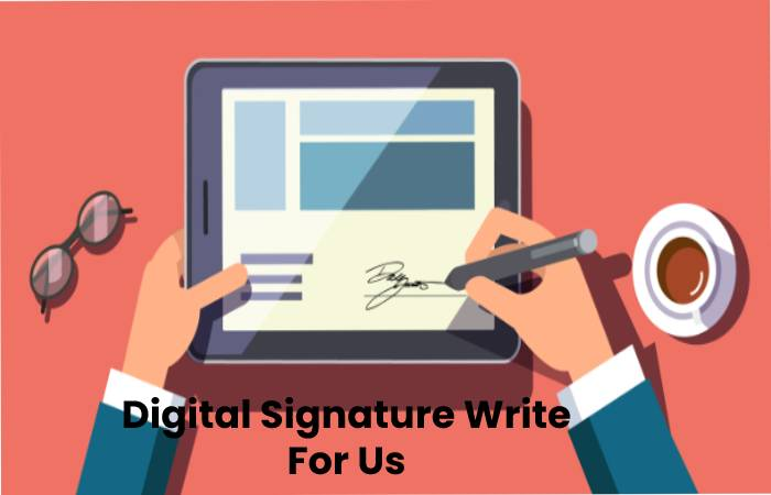 Digital Signature Write For Us, Contribute And Submit post