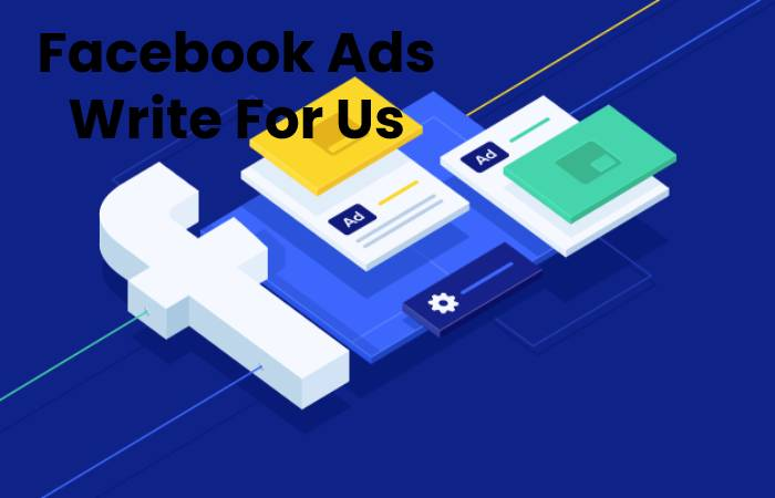 Facebook Ads Write For Us
