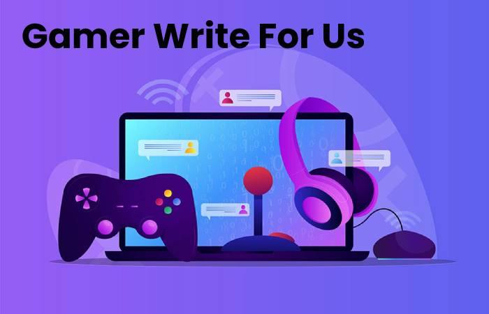 Gamer Write For Us
