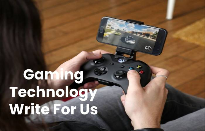 Gaming Technology Write For Us, Contribute And Submit Post
