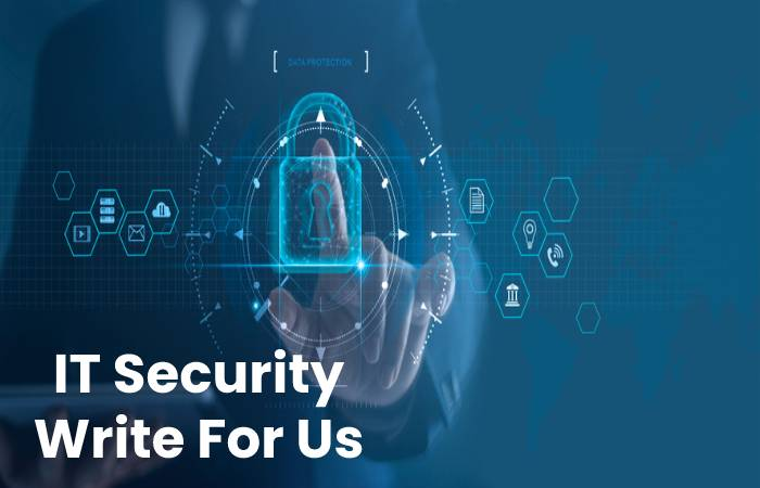 IT Security Write For Us, Contribute And Submit Post