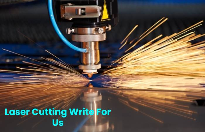 Laser Cutting Write For Us