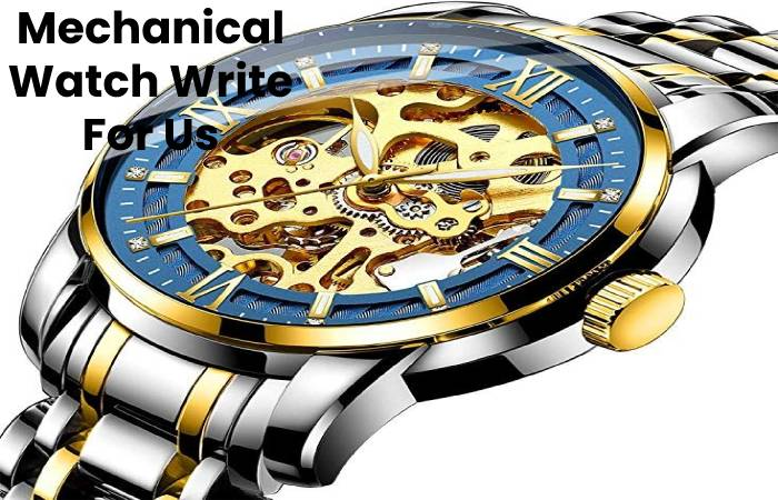 Mechanical Watch Write For Us, Contribute And Submit post