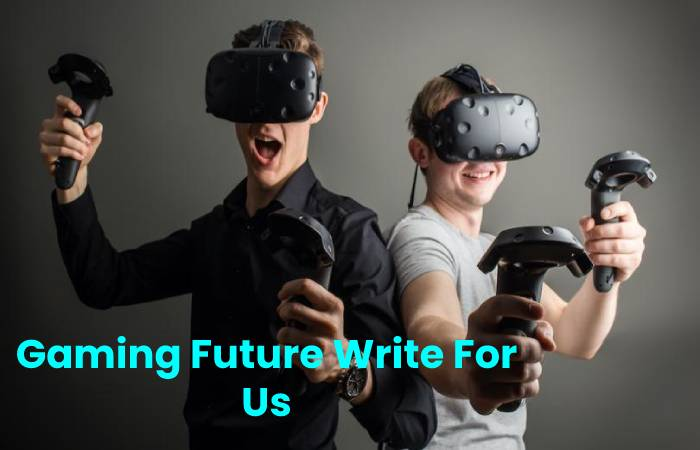 Gaming Future Write For Us