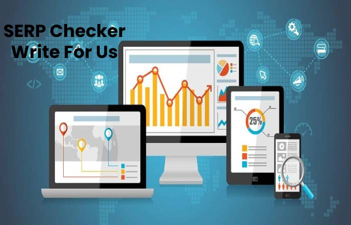 SERP Checker Write For Us, Contribute And Submit post