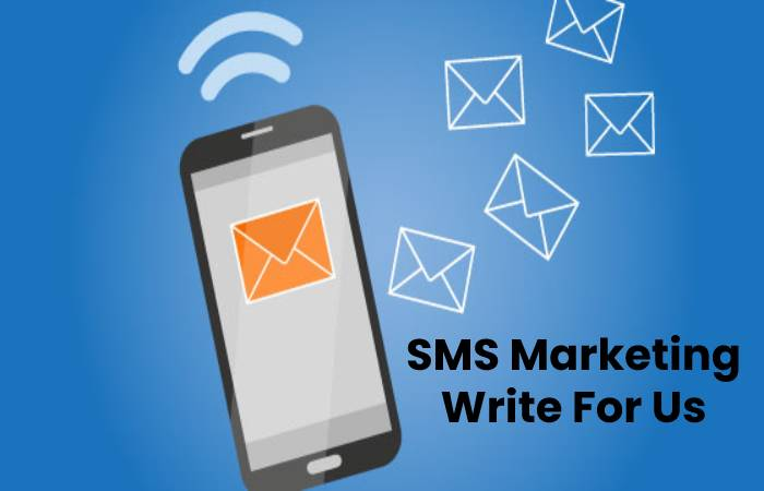 SMS Marketing Write For Us, Contribute And Submit post