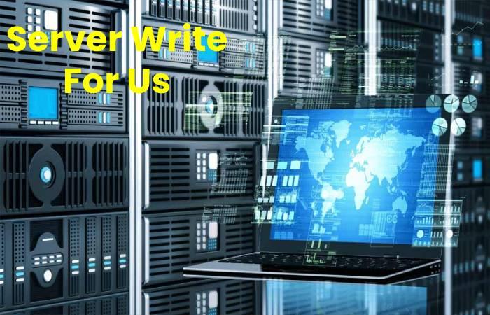 Server Write For Us