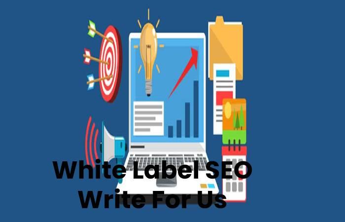 White Label SEO Write For Us