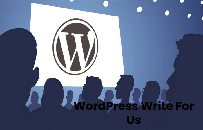 WordPress Write For Us, Contribute And Submit post