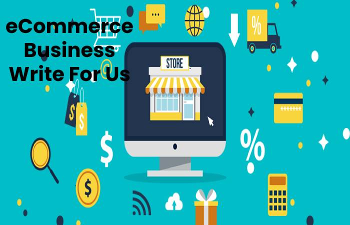 eCommerce Business Write For Us, Contribute And Submit post