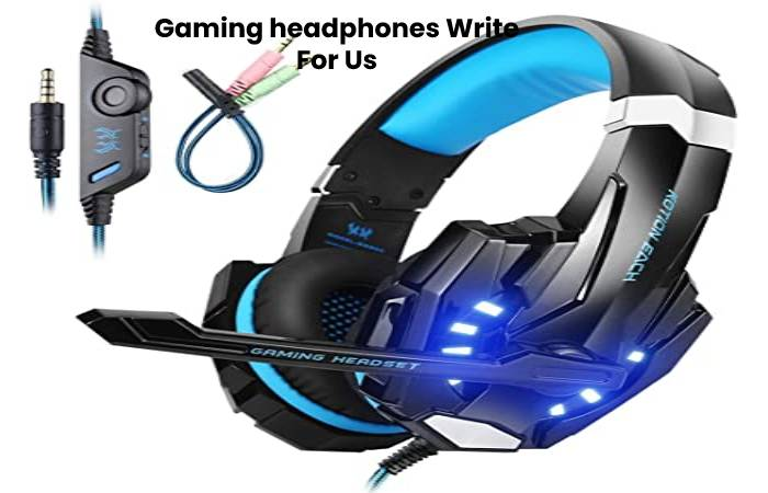 Gaming headphones Write For Us, Contribute, And Submit The Post