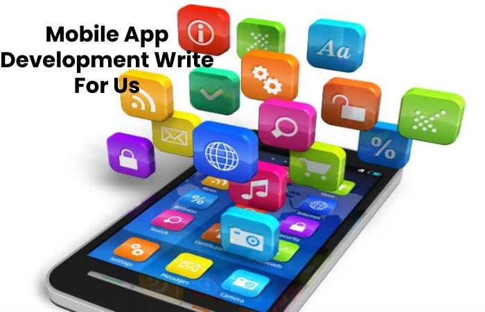 Mobile App Development Write For Us