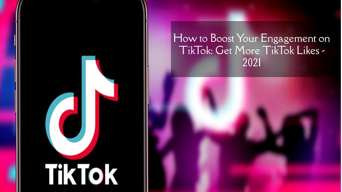How to Boost Your Engagement on TikTok: Get More TikTok Likes