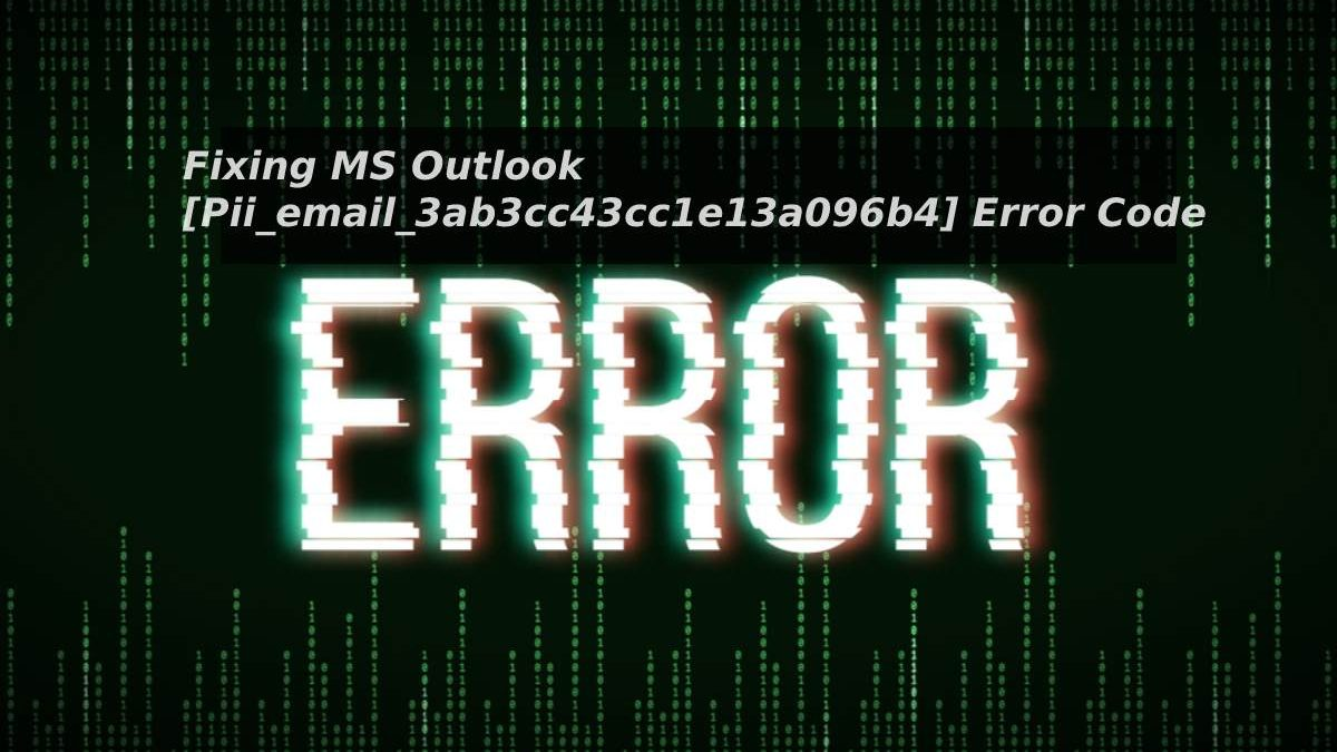 Fixing MS Outlook [Pii_email_3ab3cc43cc1e13a096b4] Error Code