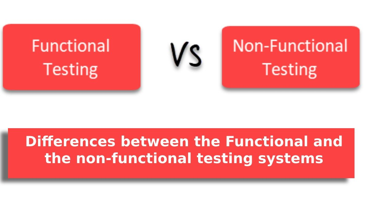 What are the most important differences between the functional and the non-functional testing systems?