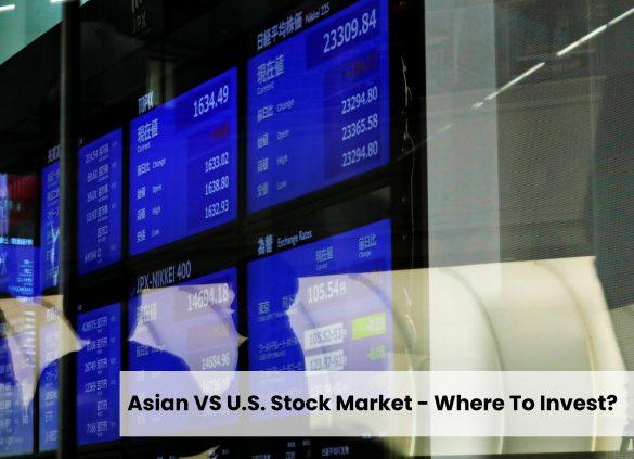Asian VS U.S. Stock Market - Where To Invest?