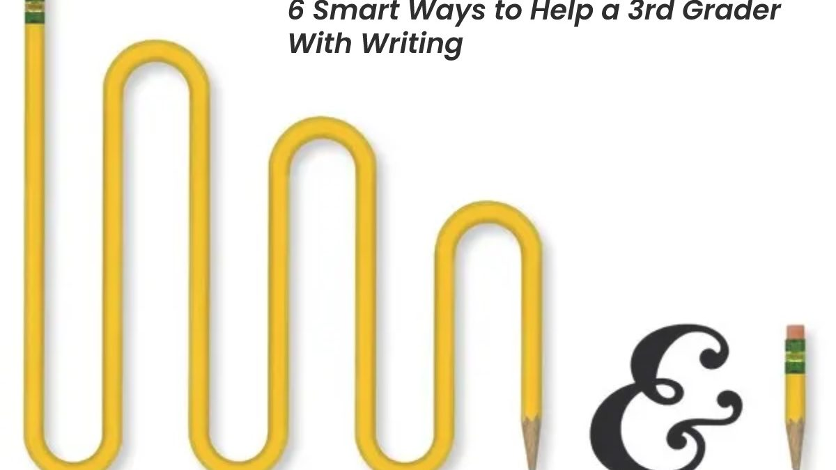 6 Smart Ways to Help a 3rd Grader With Writing