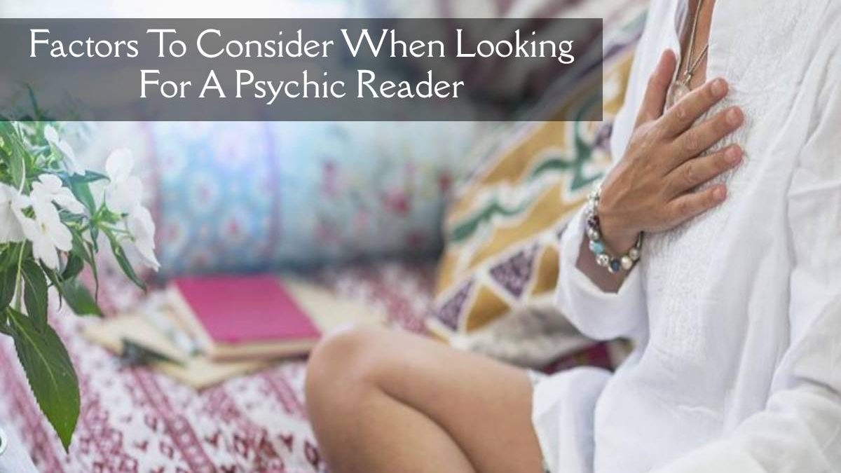 Factors To Consider When Looking For A Psychic Reader